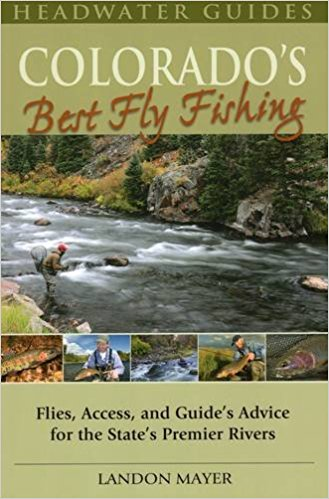 The cover of Landon Mayer's headwater guides book Colorado's Best Fly Fishing